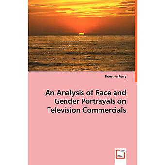 An Analysis of Race and Gender Portrayals on Television Commercials by Perry & Kourtnie