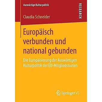 Europisch verbunden und national gebunden  Die Europisierung der Auswrtigen Kulturpolitik der EUMitgliedstaaten by Schneider & Claudia