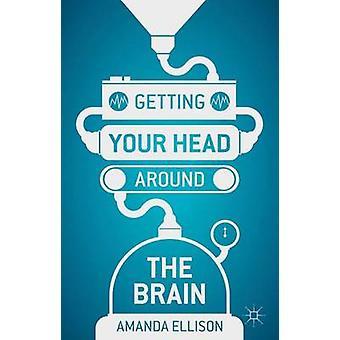 Getting Your Head Around the Brain de Amanda Ellison - 9780230298552