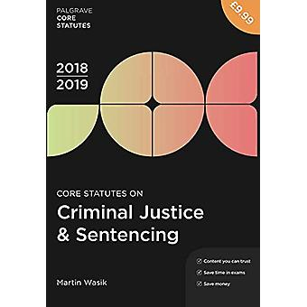 Core Statutes on Criminal Justice & Sentencing 2018-19 by Martin