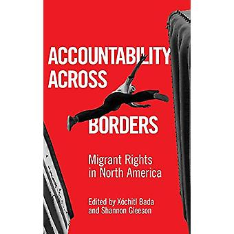 Accountability Across Borders - Migrant Rights in North America by Xoc