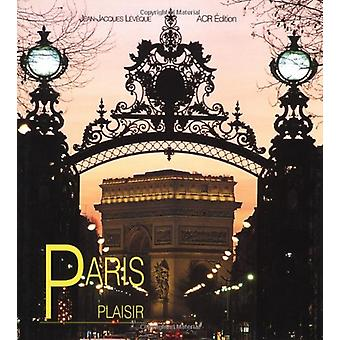 Paris Plaisir by Jean-Jacques Leveque - 9782867701139 Book