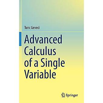 Advanced Calculus of a Single Variable - 2016 by Tunc Geveci - 9783319