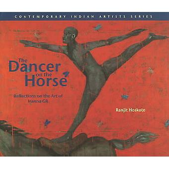 The Dancer on the Horse Reflections on the Art of Iranna Gr by Ranjit