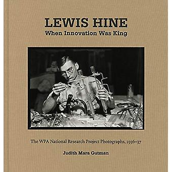 Lewis Hine - When Innovation Was King by Judith Mara Gutman - 97839582