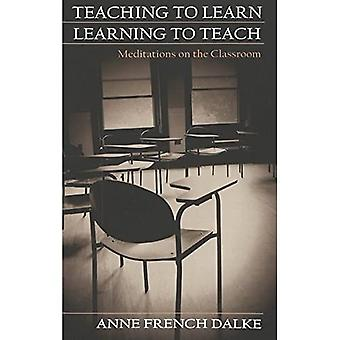Teaching to Learn/Learning to Teach: Meditations on the Classroom