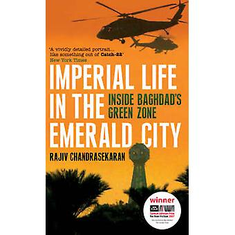 Imperial Life in the Emerald City - Inside Baghdad's Green Zone by Raj