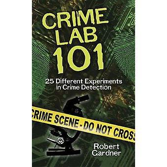Crime Lab 101 25 Diferentes Experimentos en Detección de Delitos por Robert Gardner