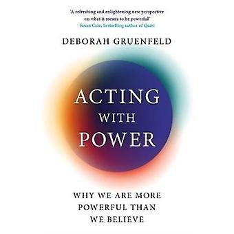 Acting with Power by Deborah Gruenfeld