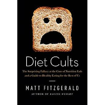 Diet Cults - The Surprising Fallacy at the Core of Nutrition Fads and