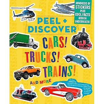 Peel & Discover - Cars! Trucks! Trains! And More by Workman Publis