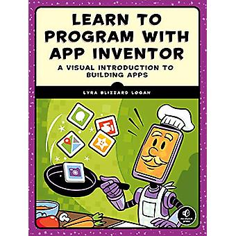 Learn To Program With App Inventor by Lyra Logan - 9781593279684 Book