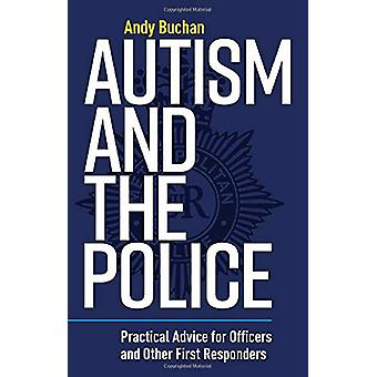 Autism and the Police - Practical Advice for Officers and Other First