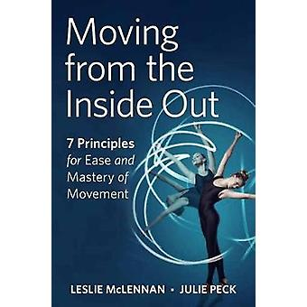 Moving from the Inside Out - 7 Principles for Ease and Mastery in Move