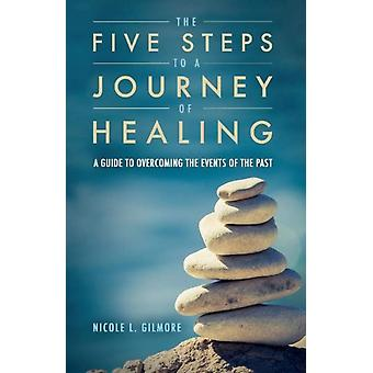 The Five Steps To A Journey Of Healing by Gilmore & Nicole