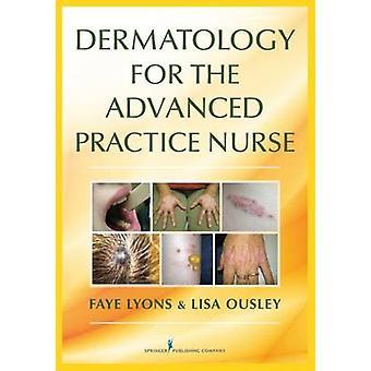 Dermatology for the Advanced Practice Nurse by Faye Lyons - 978082613