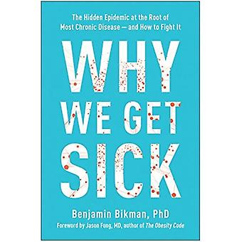 Why We Get Sick  The Hidden Epidemic at the Root of Most Chronic Diseaseand How to Fight It by Benjamin Bikman & Foreword by Jason Fung