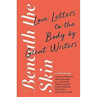 Beneath the Skin: Love Letters to the Body door Great Writers (Wellcome Collection)