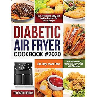 Diabetic Air Fryer Cookbook� #2020: 80+ Affordable, Easy and Healthy Recipes for Your Air Fryer - How to Prevent, Control and Live Well with Diabetes -