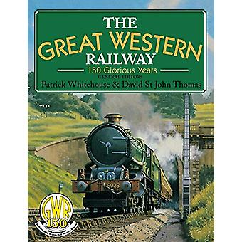 Great Western Railway - 150 Glorious Years by Patrick Whitehouse - 978
