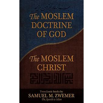 The Moslem Doctrine of God and The Moslem Christ - Two Classics Books