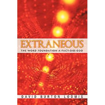 Extraneous - The Word Foundation A-Fact-oid-God by David Burton Loomis