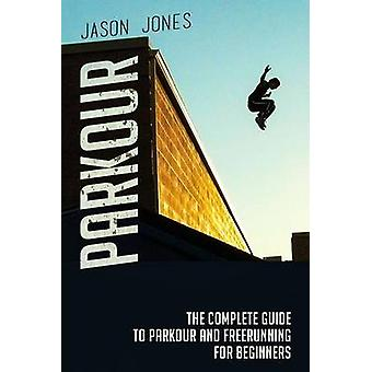 Parkour - The Complete Guide to Parkour and Freerunning for Beginners