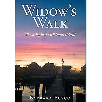 Widow's Walk - Wandering in the Wilderness of Grief by Barbara Fusco -
