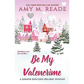Be My Valencrime by Amy M Reade - 9781732690769 Book