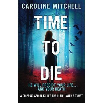 Time to Die by Caroline Mitchell - 9781910751435 Book