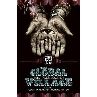 The Global Village by Edited by Courttia Newland & Edited by Monique Roffey & Contributions by Olive Senior & Contributions by Michael Gonzales & Contributions by Catherine Selby & Contributions by Justin Hill & Contributi
