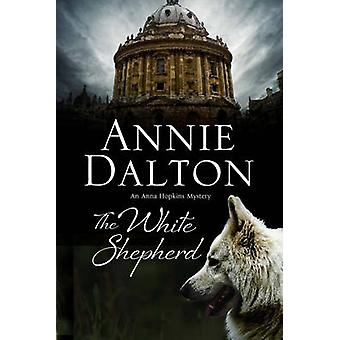 The White Shepherd A dog mystery set in Oxford by Dalton & Annie