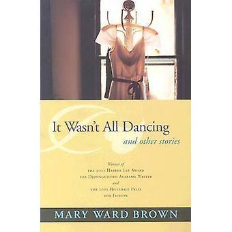 Het was niet alle dans- en andere verhalen door Mary Ward Brown - 9780817
