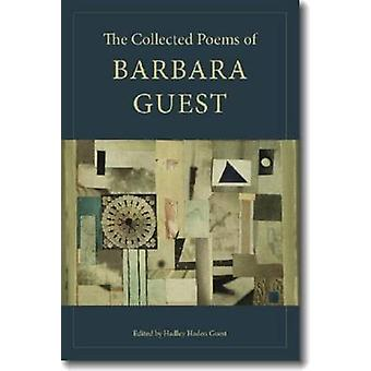The Collected Poems of Barbara Guest by Barbara Guest - Peter Gizzi -