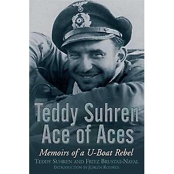 Teddy Suhren Ace azen - Memoirs of a Rebel U-Boat door Teddy Suhren-