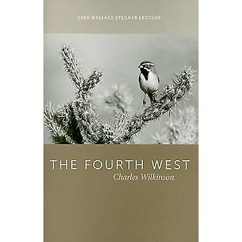 The Fourth West - 2009 Wallace Stegner Lecture by Charles Wilkinson -