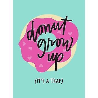Nicht aufwachsen; Es ist eine Falle - inspirierende Zitate und lustige Aussagen
