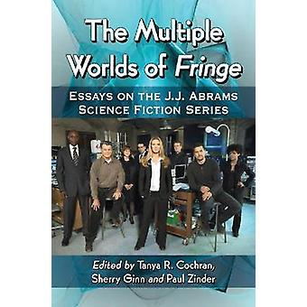 The Multiple Worlds of Fringe - Essays on the J.J. Abrams Science Fict