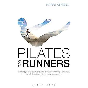 Pilates for Runners: Everything you need to start using Pilates to improve your running - get stronger, more flexible, avoid injury and improve your performance