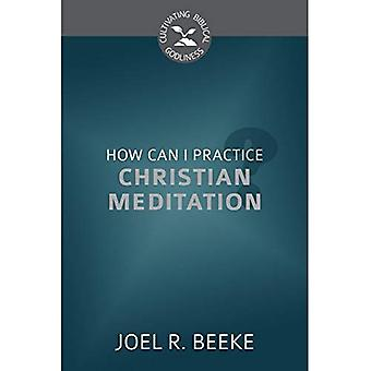 How Can I Practice Christian Meditation?
