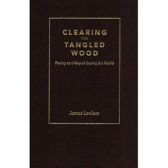 Clearing the Tangled Wood: Poetry as a Way of Seeing the World