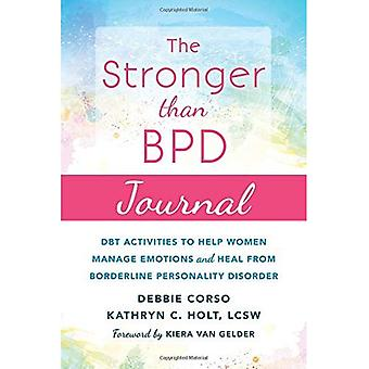 Ju starkare än BPD tidning: DBT aktiviteter som hjälper dig att hantera känslor, läka från Borderline personlighetsstörning, och upptäck den kloka kvinnan inom
