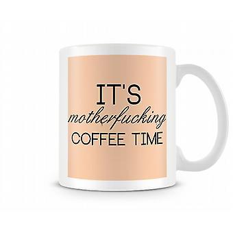 It's Motherf**king Coffee Time Mug