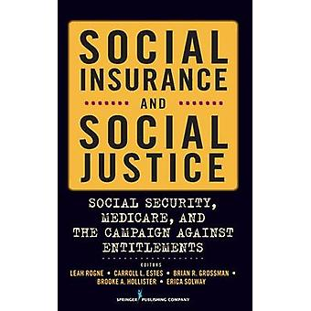 Social Insurance and Social Justice Social Security Medicare and the Campaign Against Entitlements by Rogne & Leah