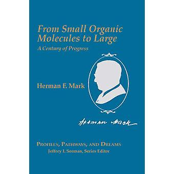From Small Organic Molecules to Large A Century of Progress by Mark & Herman F.