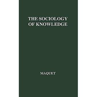 The Sociology of Knowledge Its Structure and Its Relation to the Philosophy of Knowledge A Critical Analysis of the Systems of Karl Mannheim and by Maquet & Jacques P.