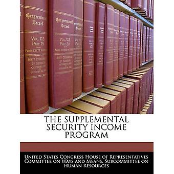 THE SUPPLEMENTAL SECURITY INCOME PROGRAM by United States Congress House of Represen
