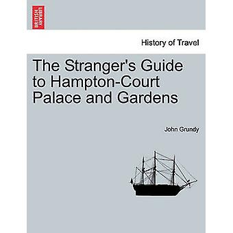 The Strangers Guide to HamptonCourt Palace and Gardens by Grundy & John