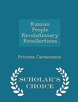 Russian People Revolutionary Recollections  Scholars Choice Edition by Cantacuzene & Princess