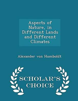 Aspects of Nature in Different Lands and Different Climates  Scholars Choice Edition by Humboldt & Alexander von